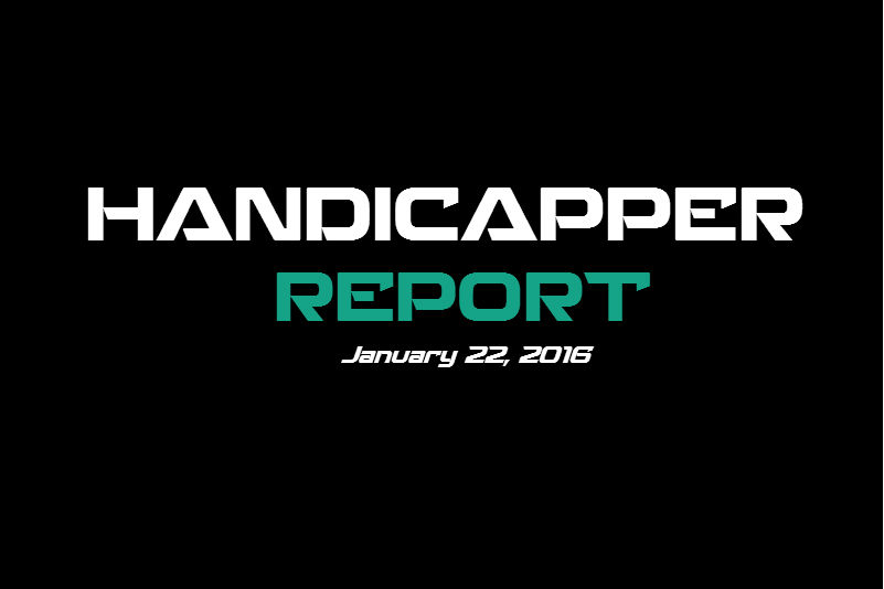 Handicapper Report January 22, 2016