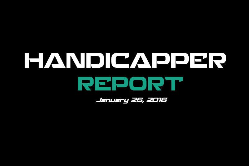 Handicapper Report January 26, 2016