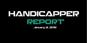 Handicapper Report + Featured Free Pick January 8, 2016