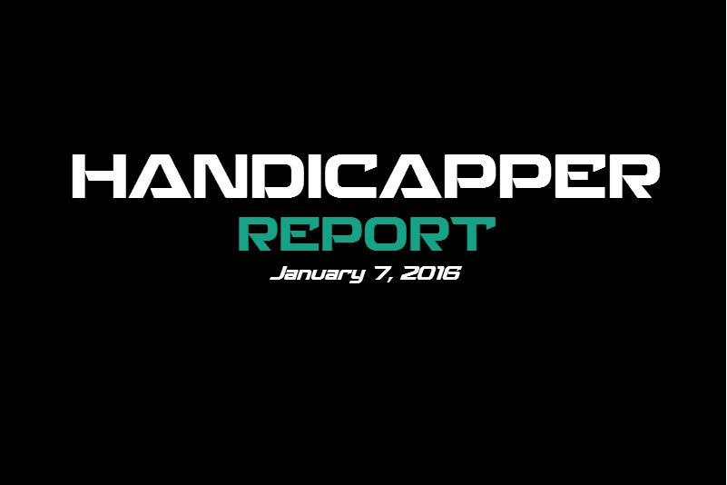 Handicapper Report January 7, 2016