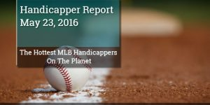 The Hottest MLB Handicappers On The Planet – Handicapper Report May 23, 2016