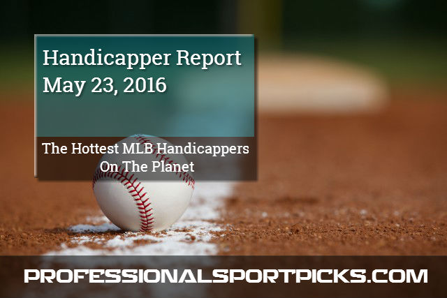 The Hottest MLB Handicappers On The Planet - Handicapper Report May 23, 2016