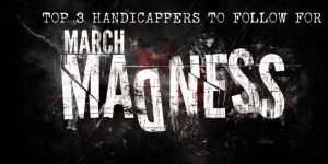 Top 3 Handicappers to Follow for March Madness