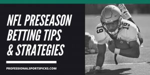 How to Bet NFL Preseason – Betting Strategy & Tips